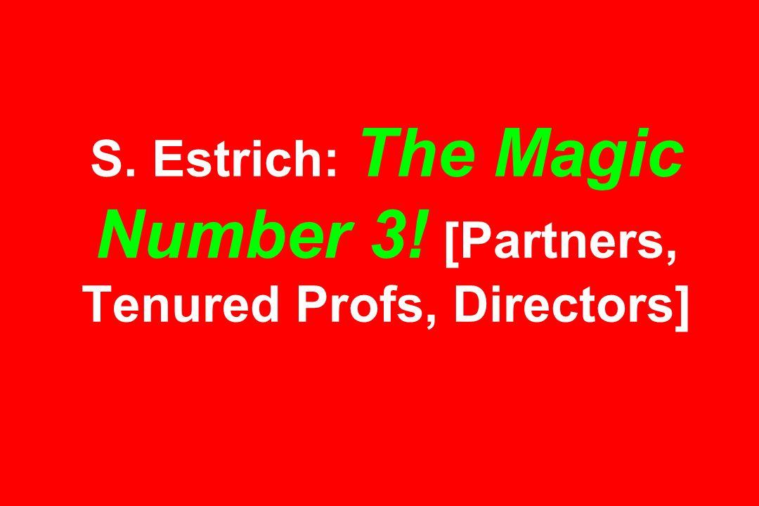 S. Estrich: The Magic Number 3! [Partners, Tenured Profs, Directors]